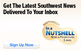 Southwest Airlines In a Nutshell News and Promotions E-mail - Get the latest Southwest news delivered to your inbox. Sign up now!