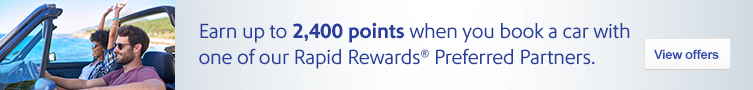Earn up to 2,400 points when you book a car with one of our Rapid Rewards® Preferred Partners. View deals.