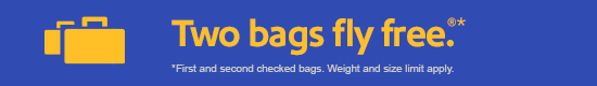 Two Bags Fly Free - *First and second checked bags. Size and weight limits apply.