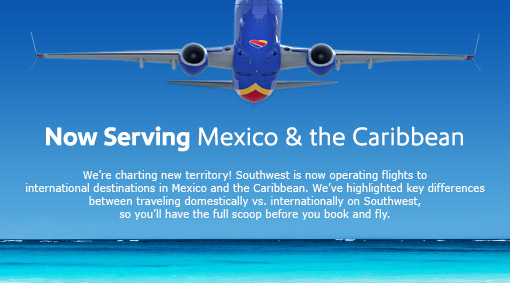 Now Serving Mexico & The Caribbean - We're charting new territory! Southwest will soon be operating flights to