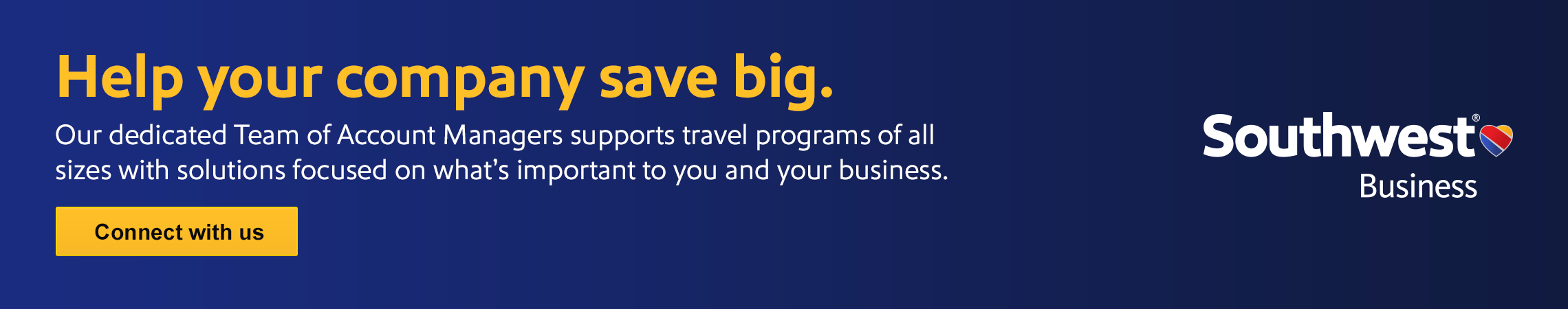 Help your company save big. Our dedicated Team of Account Managers supports travel programs of all sizes with solutions focused on what's important to you and your business.